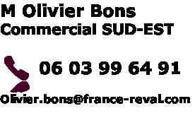 M Olivier Bons Commercial SUD-EST   06 03 99 64 91   Olivier.bons@france-reval.com